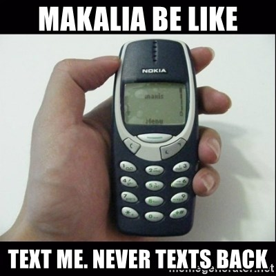 Niggas be like - Makalia be like text me. Never texts back