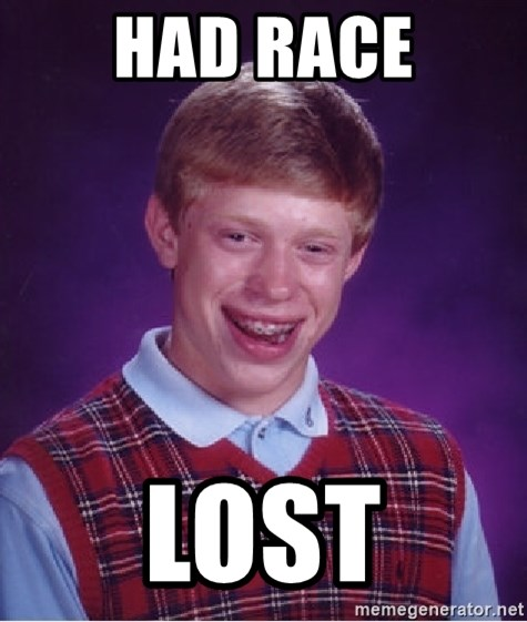 Bad Luck Brian - had race Lost