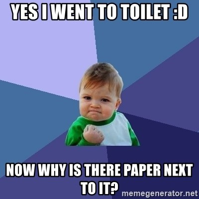 Success Kid - Yes I went to toilet :D Now Why is there paper next to it?