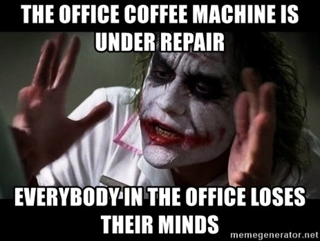 joker mind loss - The office coffee machine is under repair Everybody In THe Office loses their minds