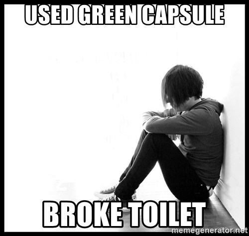 First World Problems - used green capsule broke toilet
