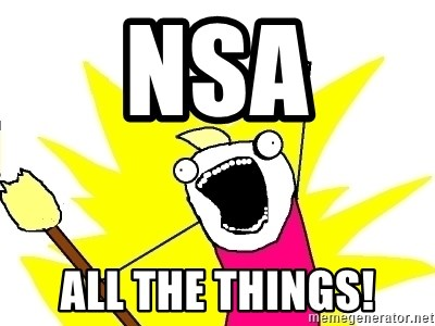 X ALL THE THINGS - NSA ALL THE THINGS!