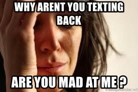 Crying lady - Why Arent You Texting Back  Are You Mad At Me ?