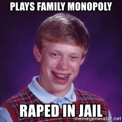 Bad Luck Brian - PLAYS FAMILY MONOPOLY RAPED IN JAIL