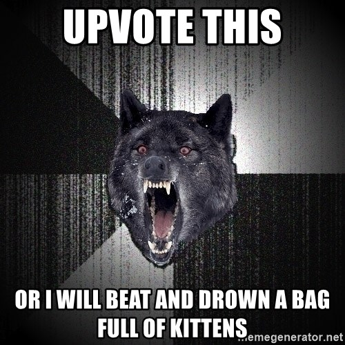 Insanity Wolf - upvote this or i will beat and drown a bag full of kittens