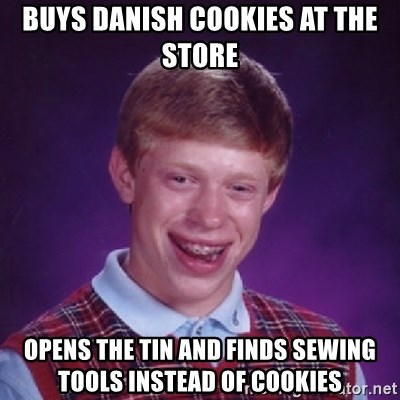 Bad Luck Brian - Buys Danish cookies at the store Opens the tin and finds sewing tools instead of cookies