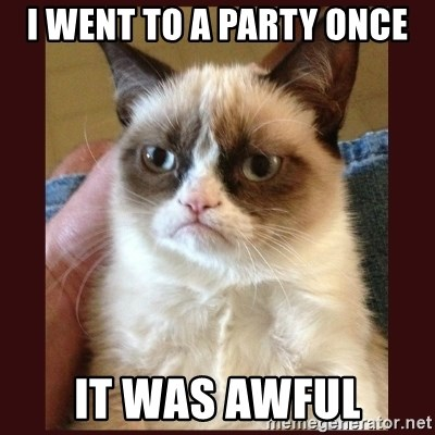 Tard the Grumpy Cat - I went to a party once it was awful