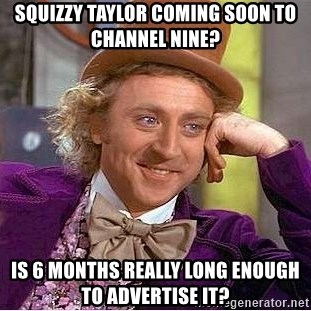 Willy Wonka - Squizzy Taylor coming soon to Channel Nine? Is 6 months really long enough to advertise it?