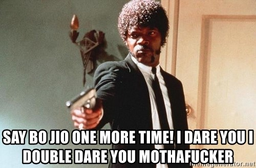 I double dare you -   say bo jio one more time! i dare you i double dare you mothafucker