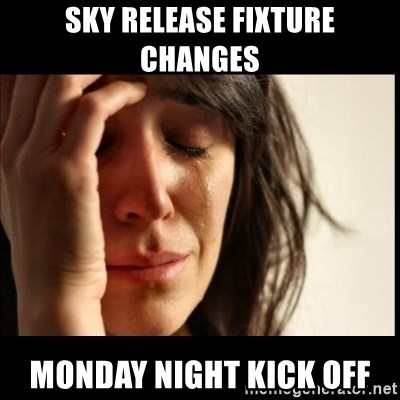 First World Problems - Sky release fixture changes monday night kick off