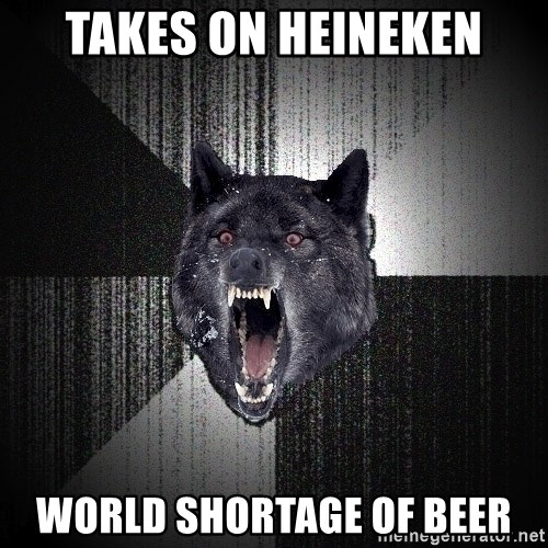 Insanity Wolf - takes on heineken world shortage of beer