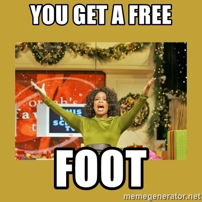 Oprah You get a - YOU GET A FREE FOOT