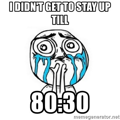 Crying face - I DIDN'T GET TO STAY UP TILL 80:30