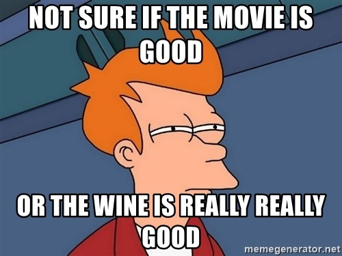 Futurama Fry - Not sure if the movie is good Or the wine is really really good