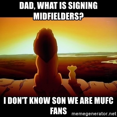 Simba - Dad, what is signing midfielders? I don't know son we are MUFC fans