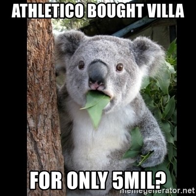Koala can't believe it - ATHLETICO BOUGHT VILLA FOR ONLY 5MIL?