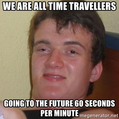 Stoner Stanley - We are all time travellers going to the future 60 seconds per minute