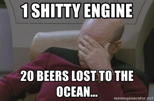 Picard - 1 shitty engine 20 beers lost to the ocean...
