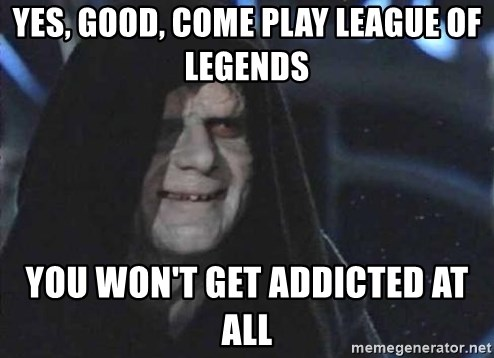 Creepy Emperor Palpatine - Yes, good, come play league of legends you won't get addicted at all