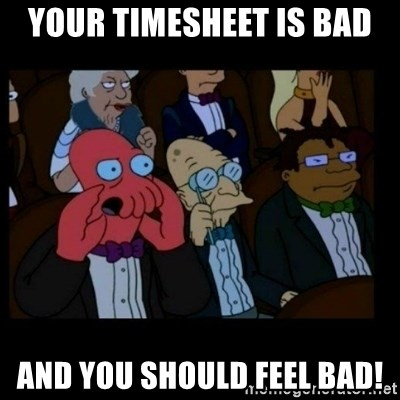 X is bad and you should feel bad - Your timesheet is bad and you should feel bad!