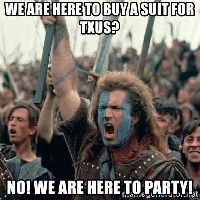 Brave Heart Freedom - we are here to buy a suit for txus? no! we are here to party!