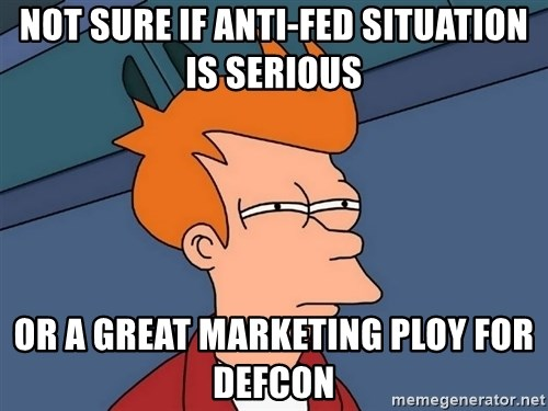 Futurama Fry - Not sure if anti-fed situation is serious or a great marketing ploy for defcon