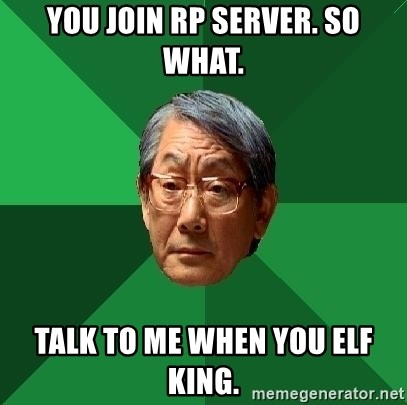 High Expectations Asian Father - you join rp server. so what. talk to me when you elf king.