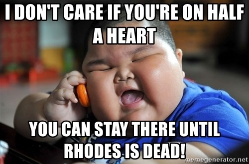 Fat Asian Kid - i don't care if you're on half a heart you can stay there until Rhodes is dead!