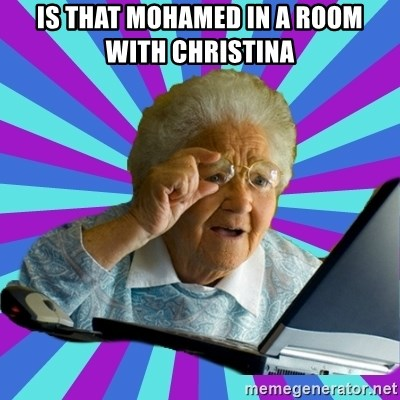 old lady - IS THAT MOHAMED IN A ROOM WITH CHRISTINA