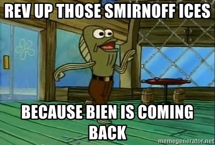 Rev Up Those Fryers - Rev up those Smirnoff Ices Because Bien is coming back