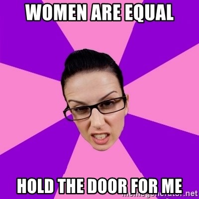 Privilege Denying Feminist - WOMEN ARE EQUAL  HOLD THE DOOR FOR ME