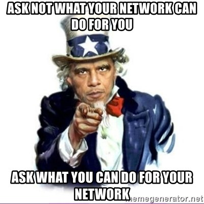 Uncle Obama - ask not what your network can do for you ask what you can do for your network