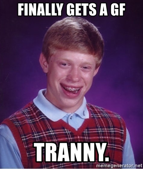 Bad Luck Brian - Finally gets a gf Tranny.