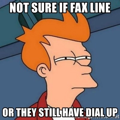 Not sure if troll - Not sure if fax line or they still have dial up