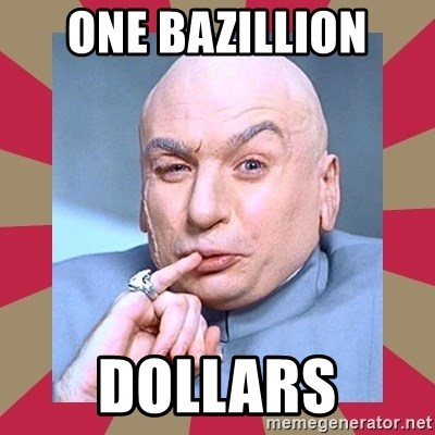 Dr. Evil - ONE BAZILLION DOLLARS