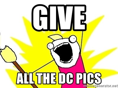 X ALL THE THINGS - Give ALl the DC PICS