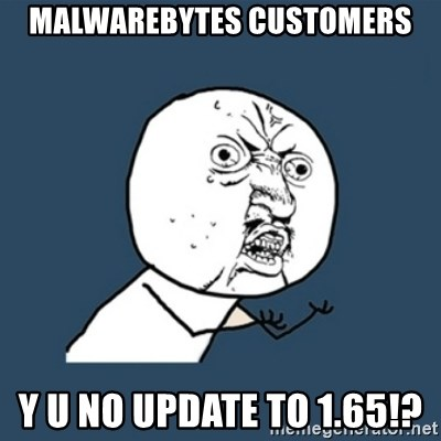 y u no work - Malwarebytes Customers Y U No Update To 1.65!?