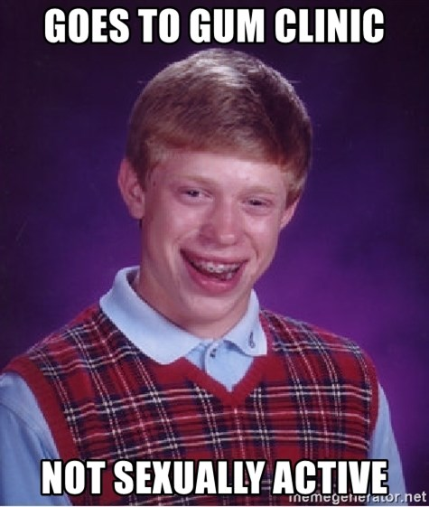 Bad Luck Brian - Goes to Gum Clinic Not sexually active