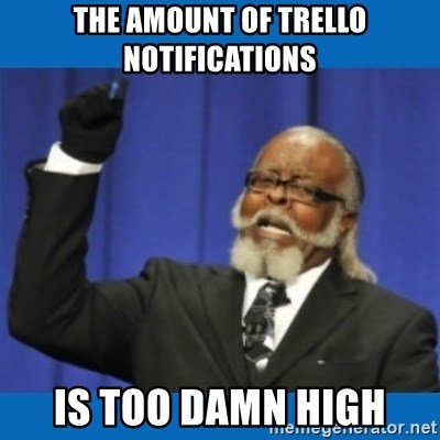 Too damn high - The amount of trello notifications is too damn high
