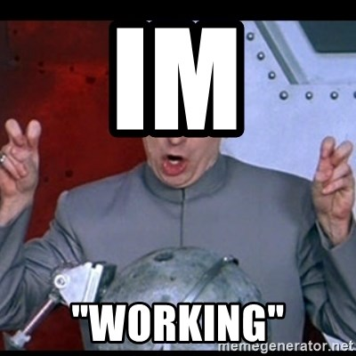 """dr. evil quote - IM """"WORKING"""""""