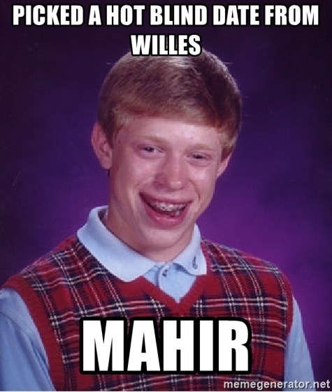 Bad Luck Brian - picked a hot blind date from willes Mahir
