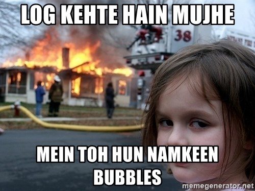 Disaster Girl - Log Kehte hain mujhe mein toh hun namkeen bubbles