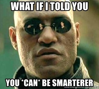 What if I told you / Matrix Morpheus - What if i told you you *Can* be smarterer