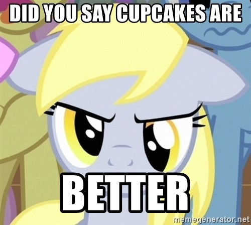 Derpy Hooves - Did you say cupcakes are better