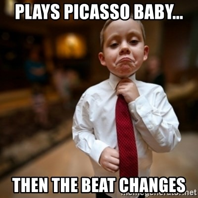 Alright Then Business Kid - Plays picasso baby... Then the beat changes