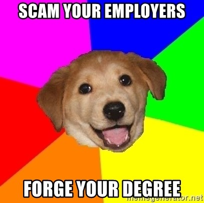 Advice Dog - Scam YOUR EMPLOYERS FORGE YOUR DEGREE