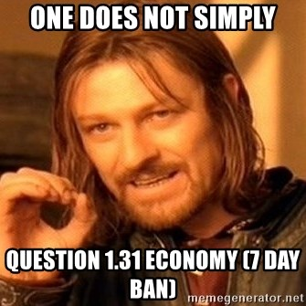 One Does Not Simply - One does not simply question 1.31 economy (7 day ban)