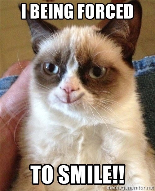 Happy Grumpy Cat 2 - I BEING FORCED  TO SMILE!!