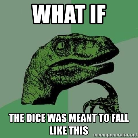 Philosoraptor - what if the dice was meant to fall like this