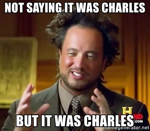 Ancient Aliens - Not saying it was Charles But it was Charles